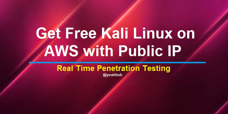 Get Free Kali Linux on AWS with Public IP - Real Time Penetration